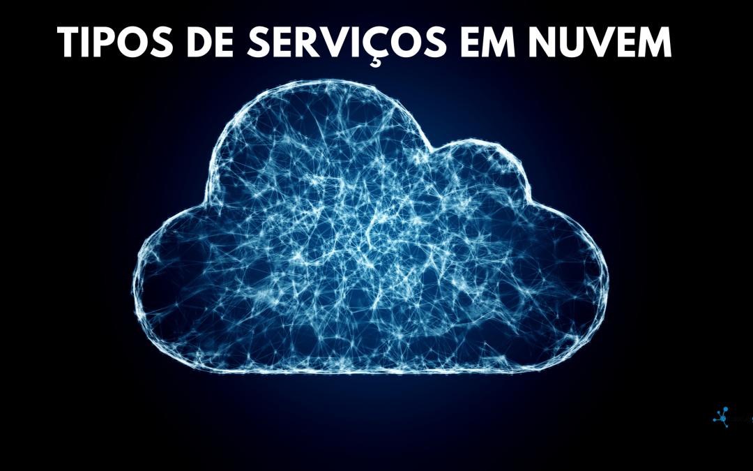 Tipos de serviços em nuvem 🌩